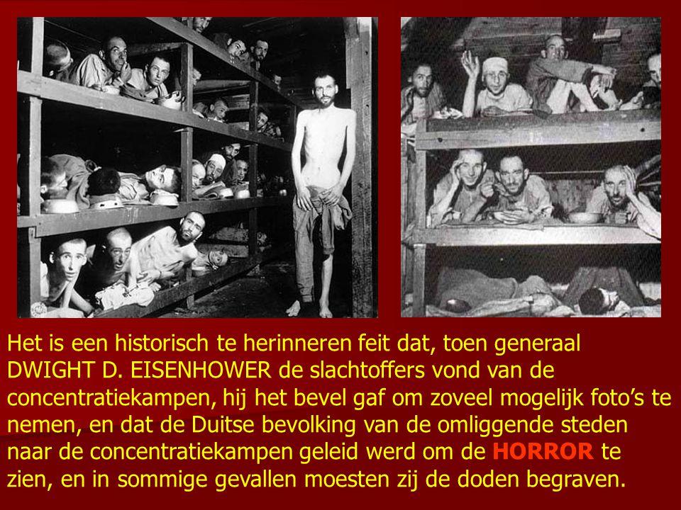 Het is een historisch te herinneren feit dat, toen generaal DWIGHT D. EISENHOWER de slachtoffers vond van de concentratiekampen, hij het bevel gaf om