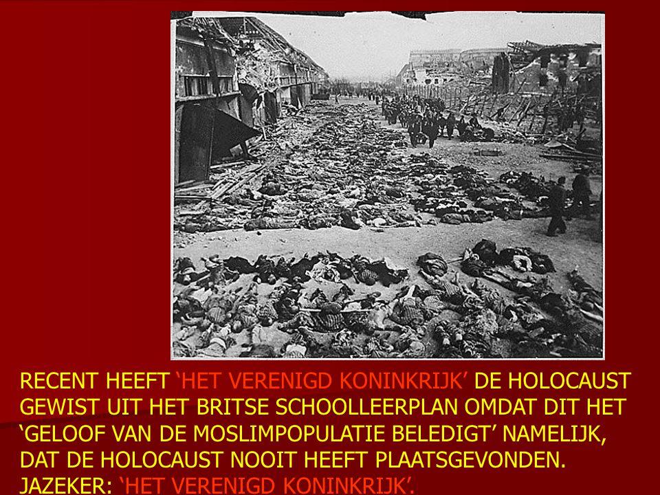 RECENT HEEFT 'HET VERENIGD KONINKRIJK' DE HOLOCAUST GEWIST UIT HET BRITSE SCHOOLLEERPLAN OMDAT DIT HET 'GELOOF VAN DE MOSLIMPOPULATIE BELEDIGT' NAMELI