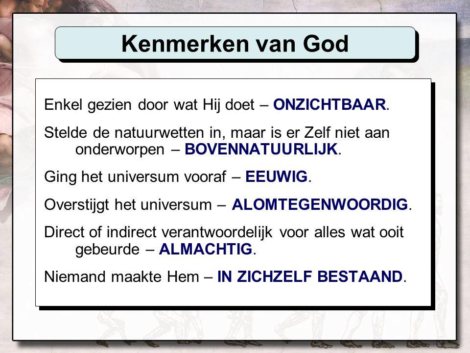 Kenmerken van God Enkel gezien door wat Hij doet – ONZICHTBAAR. Stelde de natuurwetten in, maar is er Zelf niet aan onderworpen – BOVENNATUURLIJK. Gin