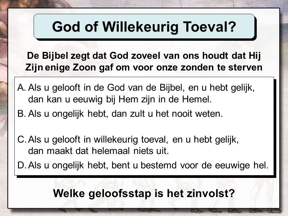 A.Als u gelooft in de God van de Bijbel, en u hebt gelijk, dan kan u eeuwig bij Hem zijn in de Hemel. B.Als u ongelijk hebt, dan zult u het nooit wete