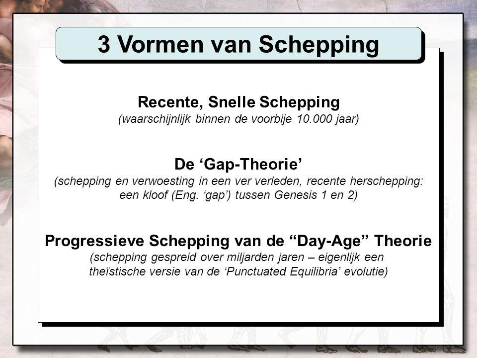 Recente, Snelle Schepping (waarschijnlijk binnen de voorbije 10.000 jaar) De 'Gap-Theorie' (schepping en verwoesting in een ver verleden, recente hers