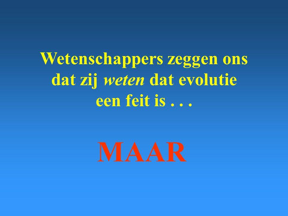 Wetenschappers zeggen ons dat zij weten dat evolutie een feit is... MAAR