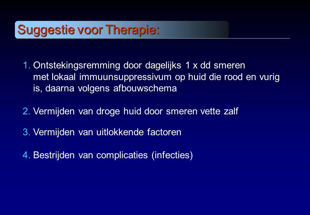 Suggestie voor Therapie: 1. Ontstekingsremming door dagelijks 1 x dd smeren met lokaal immuunsuppressivum op huid die rood en vurig is, daarna volgens