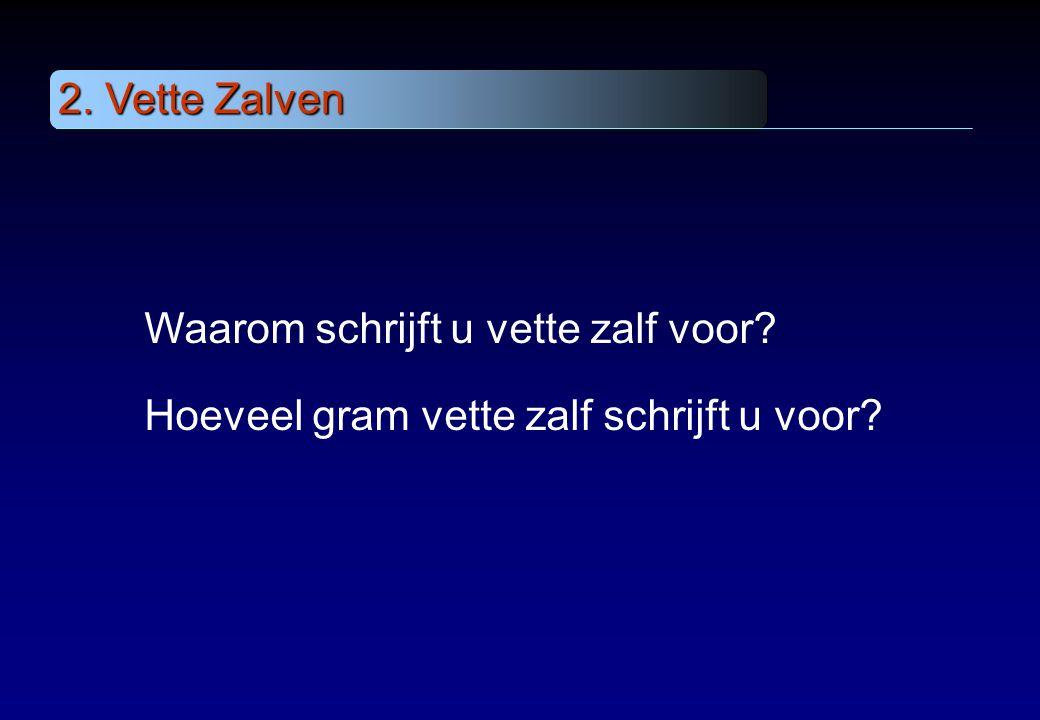 2. Vette Zalven Waarom schrijft u vette zalf voor? Hoeveel gram vette zalf schrijft u voor?