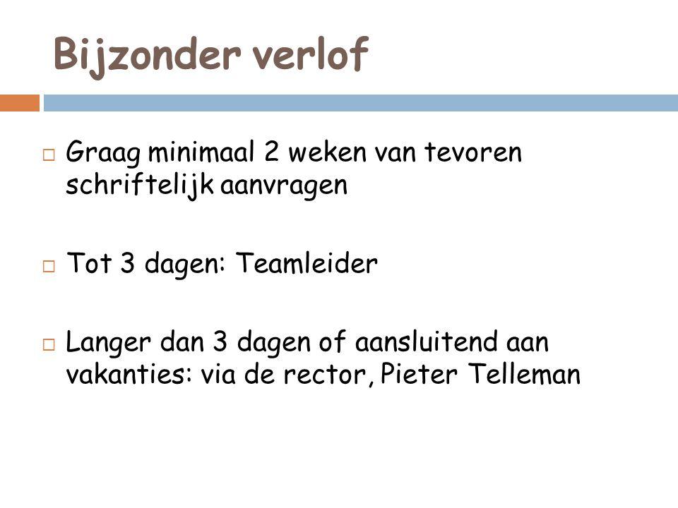 Bijzonder verlof  Graag minimaal 2 weken van tevoren schriftelijk aanvragen  Tot 3 dagen: Teamleider  Langer dan 3 dagen of aansluitend aan vakanties: via de rector, Pieter Telleman