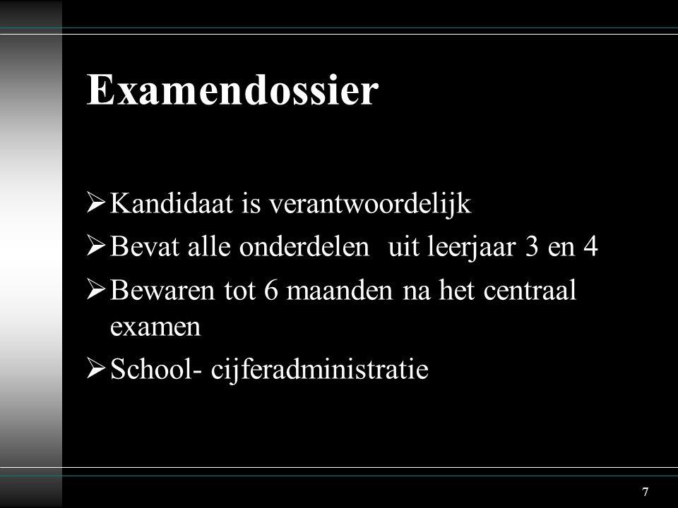 7 Examendossier  Kandidaat is verantwoordelijk  Bevat alle onderdelen uit leerjaar 3 en 4  Bewaren tot 6 maanden na het centraal examen  School- cijferadministratie