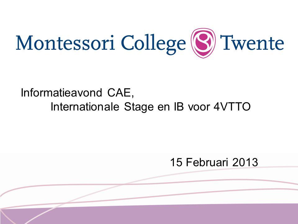 Informatieavond CAE, Internationale Stage en IB voor 4VTTO 15 Februari 2013
