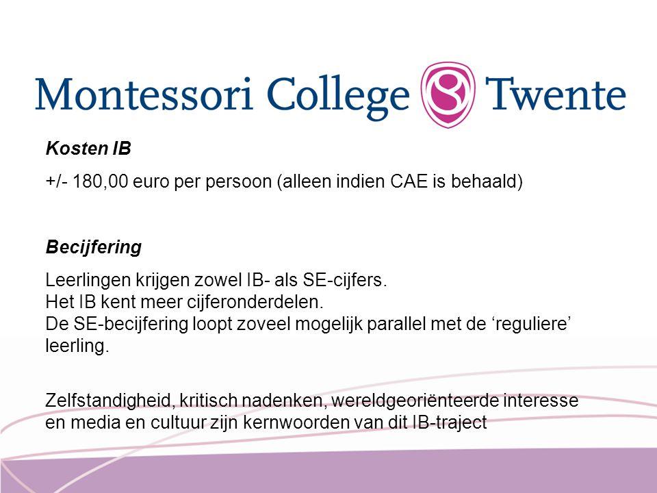 Kosten IB +/- 180,00 euro per persoon (alleen indien CAE is behaald) Becijfering Leerlingen krijgen zowel IB- als SE-cijfers. Het IB kent meer cijfero