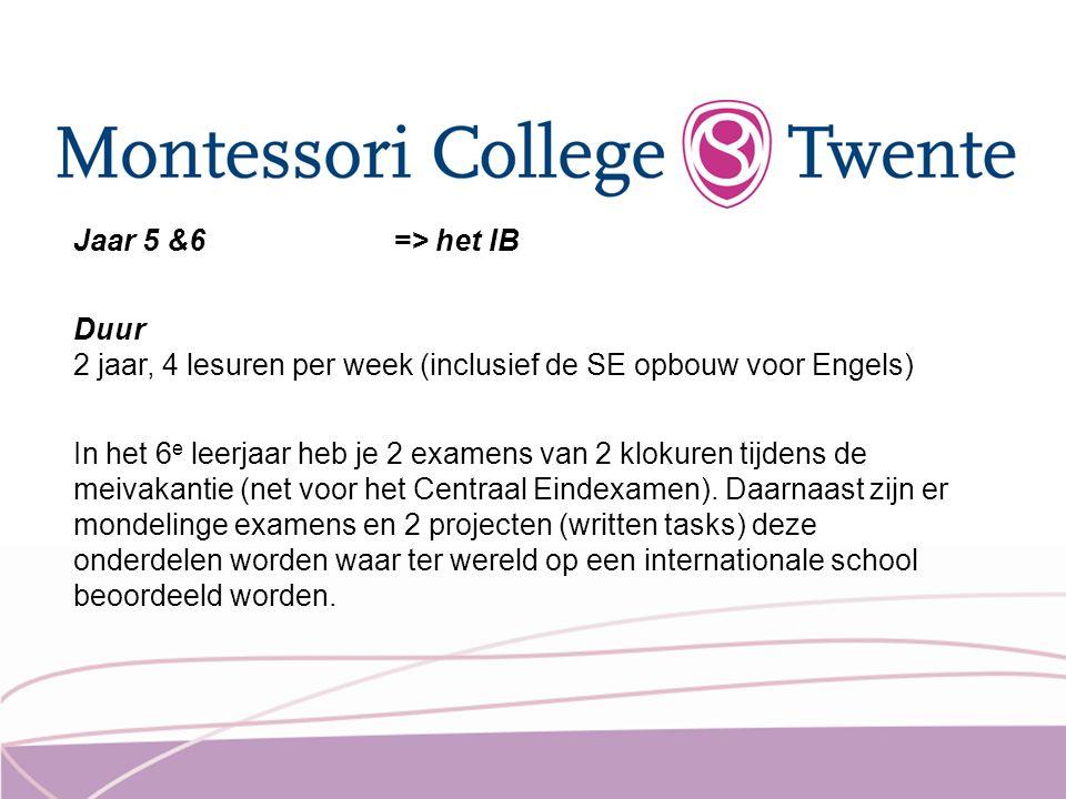 Jaar 5 &6=> het IB Duur 2 jaar, 4 lesuren per week (inclusief de SE opbouw voor Engels) In het 6 e leerjaar heb je 2 examens van 2 klokuren tijdens de meivakantie (net voor het Centraal Eindexamen).