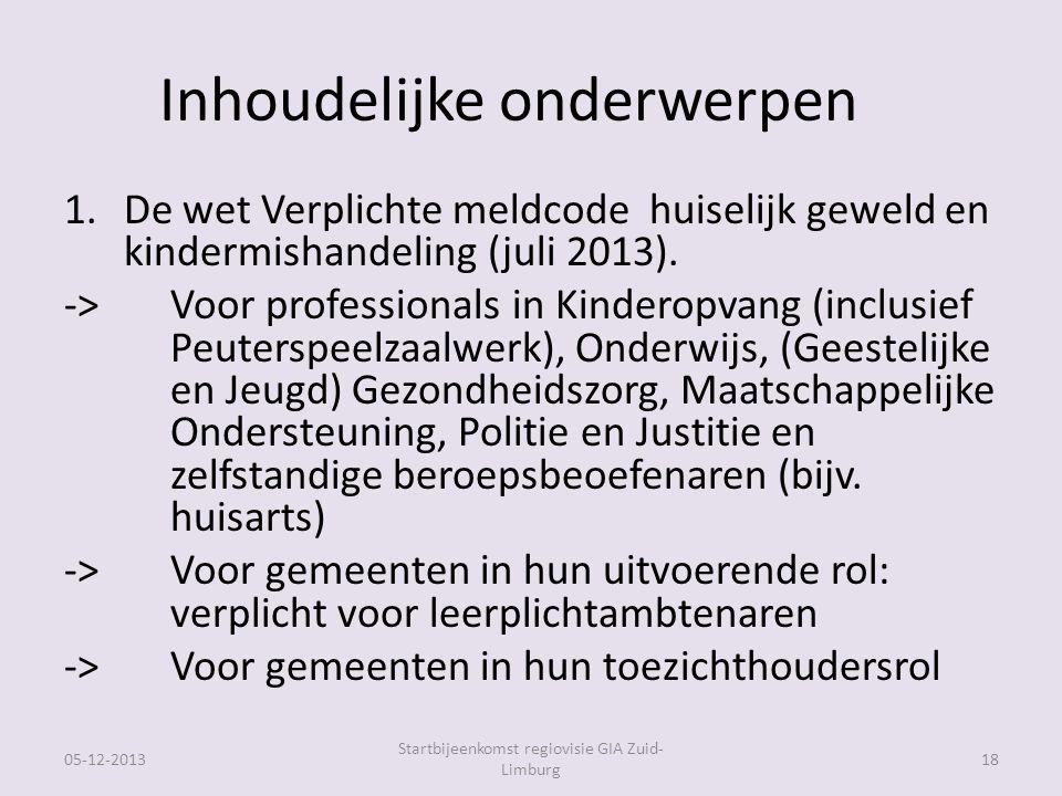 Inhoudelijke onderwerpen 1.De wet Verplichte meldcode huiselijk geweld en kindermishandeling (juli 2013).