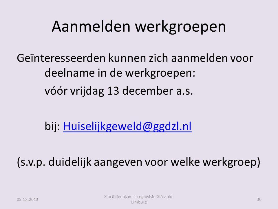 Aanmelden werkgroepen Geïnteresseerden kunnen zich aanmelden voor deelname in de werkgroepen: vóór vrijdag 13 december a.s.