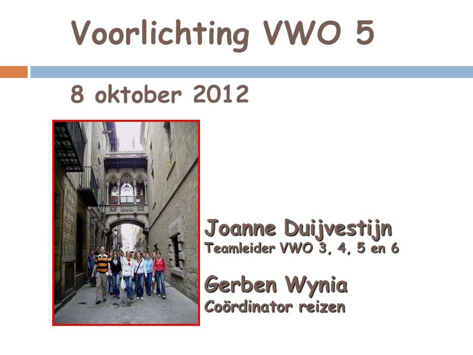 Voorlichting VWO 5 8 oktober 2012 Joanne Duijvestijn Teamleider VWO 3, 4, 5 en 6 Gerben Wynia Coördinator reizen
