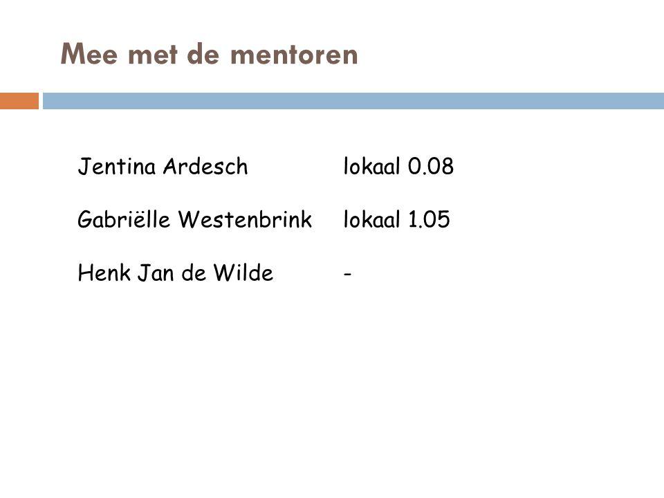 Mee met de mentoren Jentina Ardeschlokaal 0.08 Gabriëlle Westenbrinklokaal 1.05 Henk Jan de Wilde-