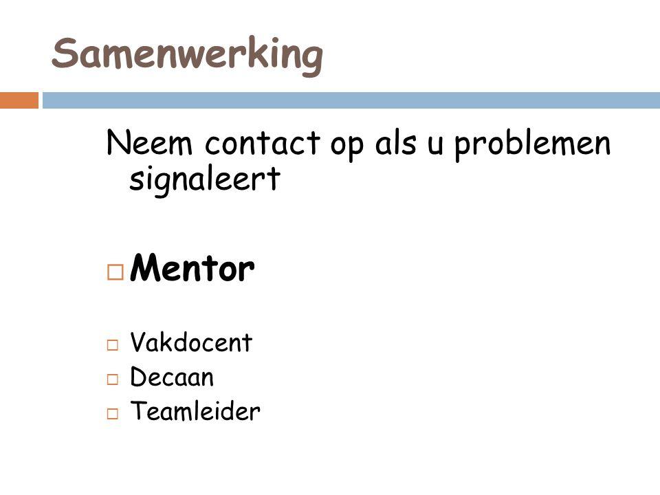 Samenwerking Neem contact op als u problemen signaleert  Mentor  Vakdocent  Decaan  Teamleider