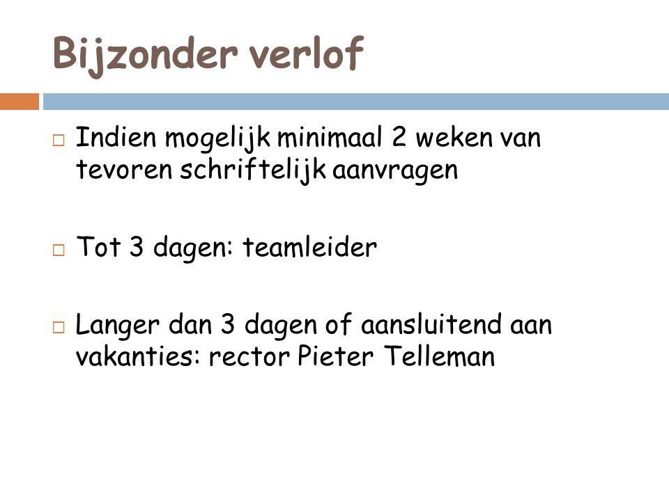 Bijzonder verlof  Indien mogelijk minimaal 2 weken van tevoren schriftelijk aanvragen  Tot 3 dagen: teamleider  Langer dan 3 dagen of aansluitend aan vakanties: rector Pieter Telleman
