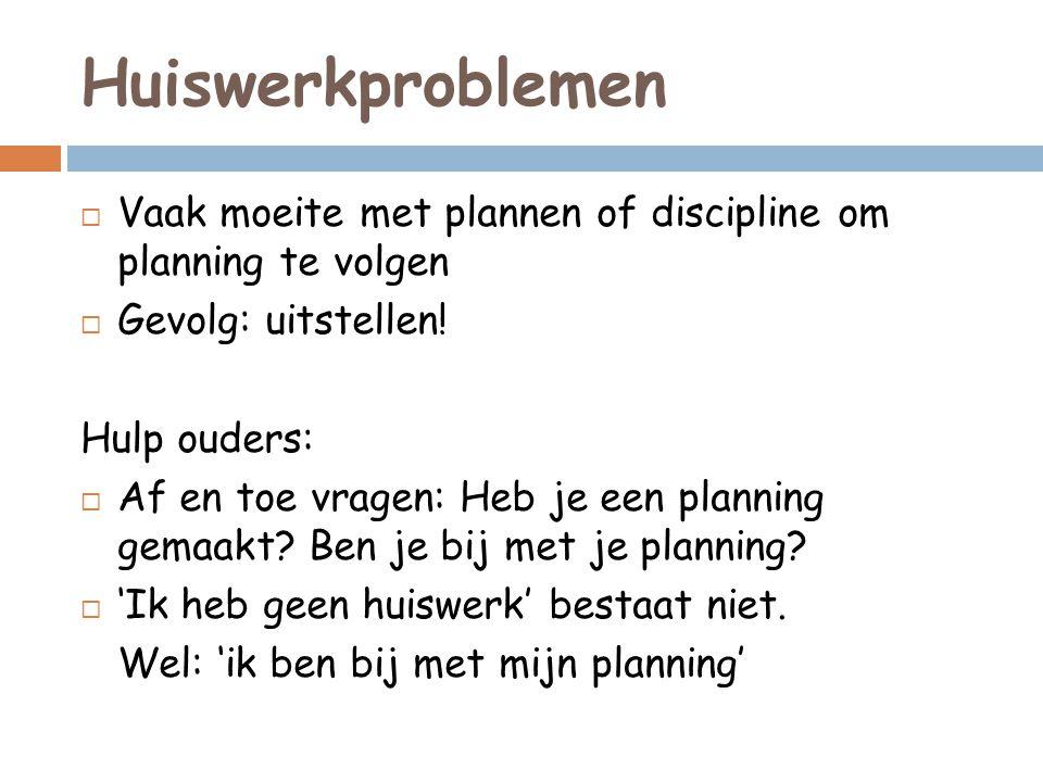 Huiswerkproblemen  Vaak moeite met plannen of discipline om planning te volgen  Gevolg: uitstellen.