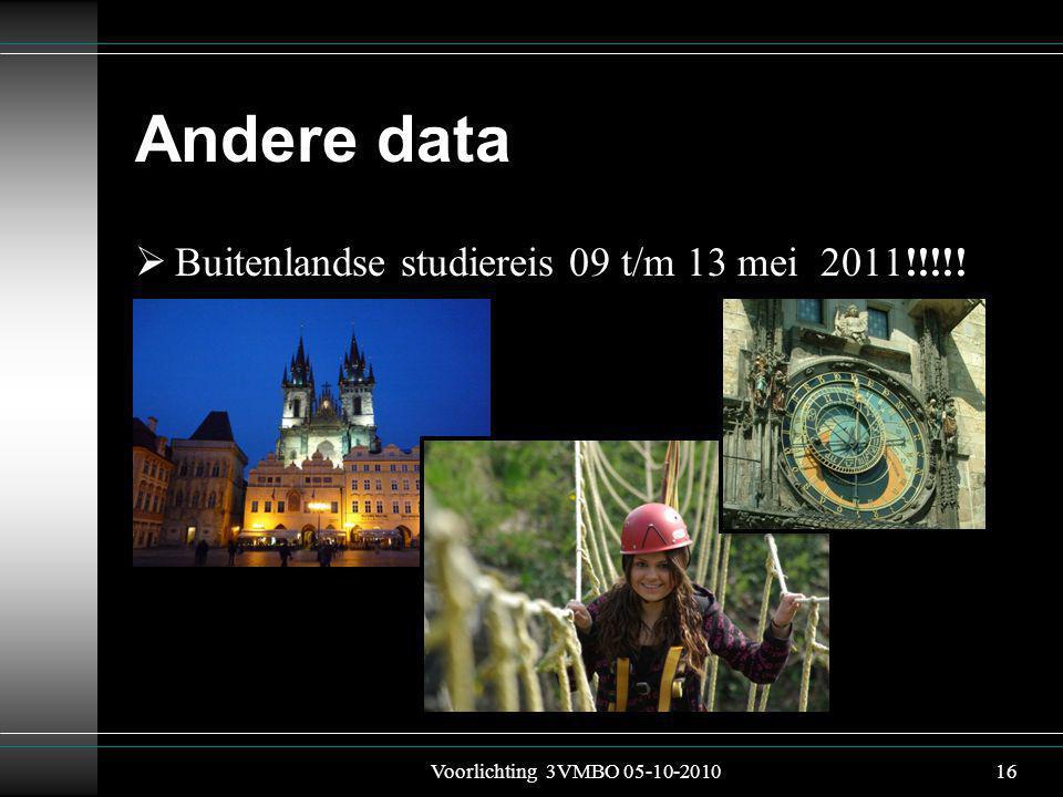 Andere data  Buitenlandse studiereis 09 t/m 13 mei 2011!!!!! Voorlichting 3VMBO 05-10-201016