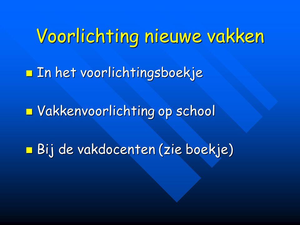 Voorlichting nieuwe vakken In het voorlichtingsboekje In het voorlichtingsboekje Vakkenvoorlichting op school Vakkenvoorlichting op school Bij de vakd