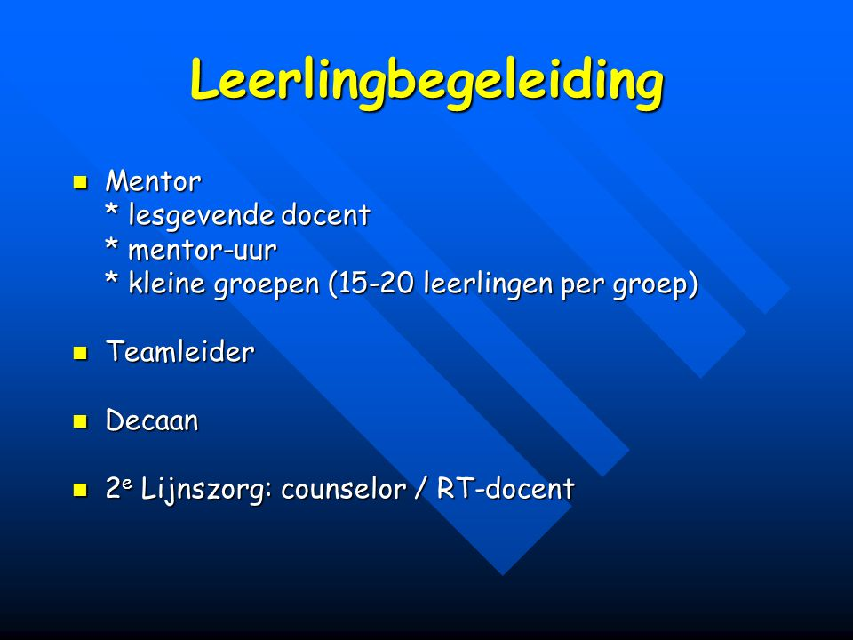 Leerlingbegeleiding Mentor Mentor * lesgevende docent * lesgevende docent * mentor-uur * mentor-uur * kleine groepen (15-20 leerlingen per groep) Team