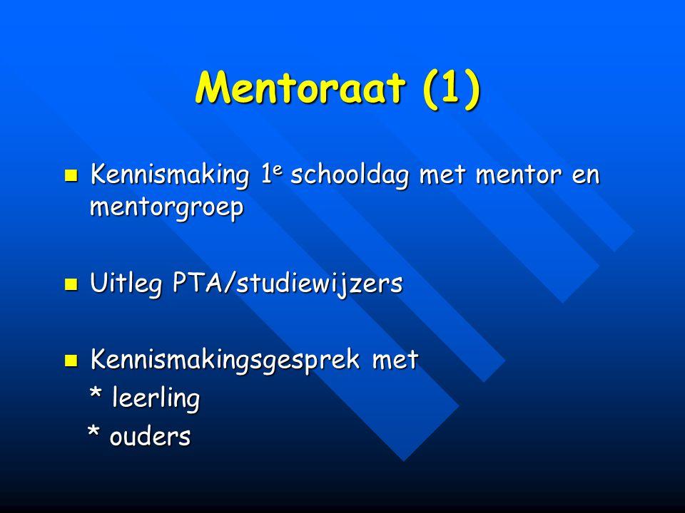 Mentoraat (1) Kennismaking 1 e schooldag met mentor en mentorgroep Kennismaking 1 e schooldag met mentor en mentorgroep Uitleg PTA/studiewijzers Uitleg PTA/studiewijzers Kennismakingsgesprek met Kennismakingsgesprek met * leerling * ouders * ouders