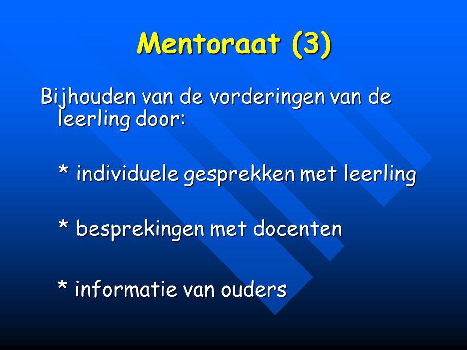 Mentoraat (3) Bijhouden van de vorderingen van de leerling door: * individuele gesprekken met leerling * individuele gesprekken met leerling * besprekingen met docenten * besprekingen met docenten * informatie van ouders