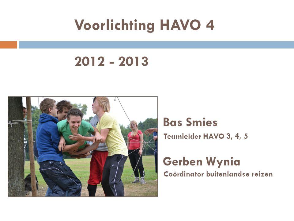 Voorlichting HAVO 4 2012 - 2013 Bas Smies Teamleider HAVO 3, 4, 5 Gerben Wynia Coördinator buitenlandse reizen