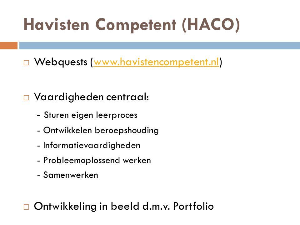 Havisten Competent (HACO)  Webquests (www.havistencompetent.nl)www.havistencompetent.nl  Vaardigheden centraal: - Sturen eigen leerproces - Ontwikke