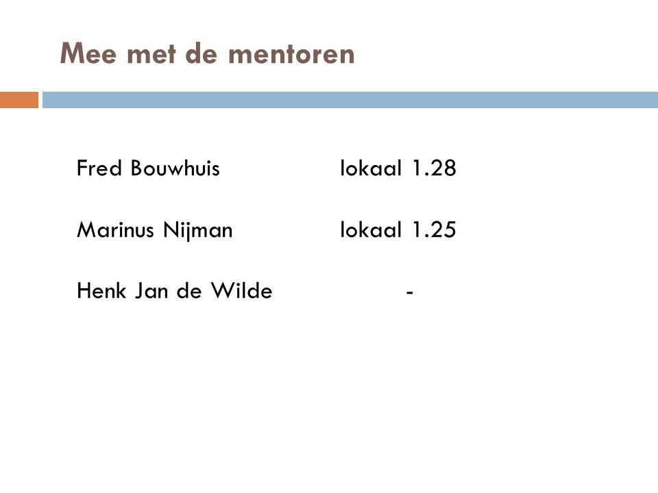 Mee met de mentoren Fred Bouwhuislokaal 1.28 Marinus Nijmanlokaal 1.25 Henk Jan de Wilde-