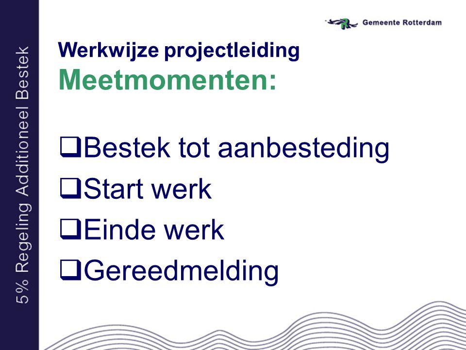 Werkwijze projectleiding Meetmomenten:  Bestek tot aanbesteding  Start werk  Einde werk  Gereedmelding