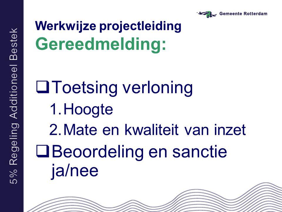 Werkwijze projectleiding Gereedmelding:  Toetsing verloning 1.Hoogte 2.Mate en kwaliteit van inzet  Beoordeling en sanctie ja/nee