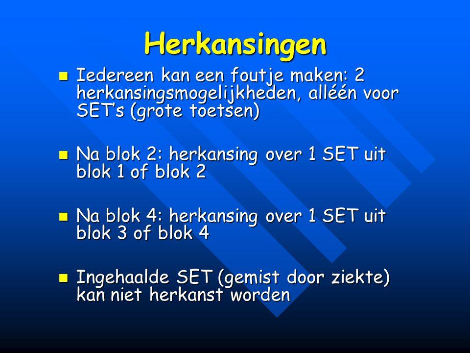 Herkansingen Iedereen kan een foutje maken: 2 herkansingsmogelijkheden, alléén voor SET's (grote toetsen) Iedereen kan een foutje maken: 2 herkansings