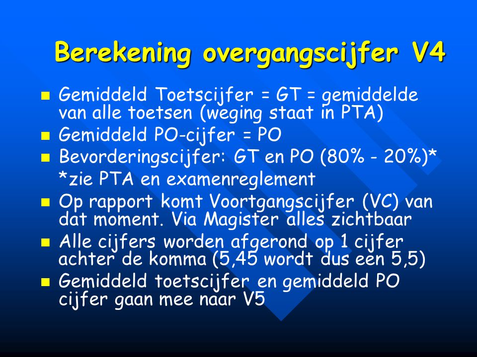 Berekening overgangscijfer V4 Gemiddeld Toetscijfer = GT = gemiddelde van alle toetsen (weging staat in PTA) Gemiddeld PO-cijfer = PO Bevorderingscijf