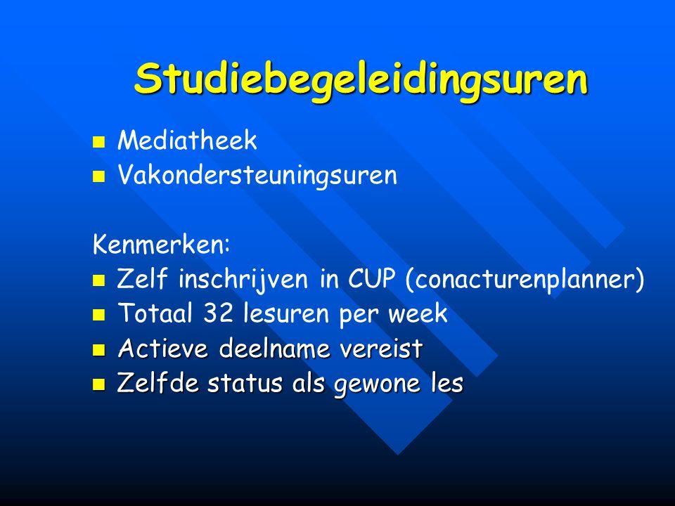 Studiebegeleidingsuren Mediatheek Vakondersteuningsuren Kenmerken: Zelf inschrijven in CUP (conacturenplanner) Totaal 32 lesuren per week Actieve deel