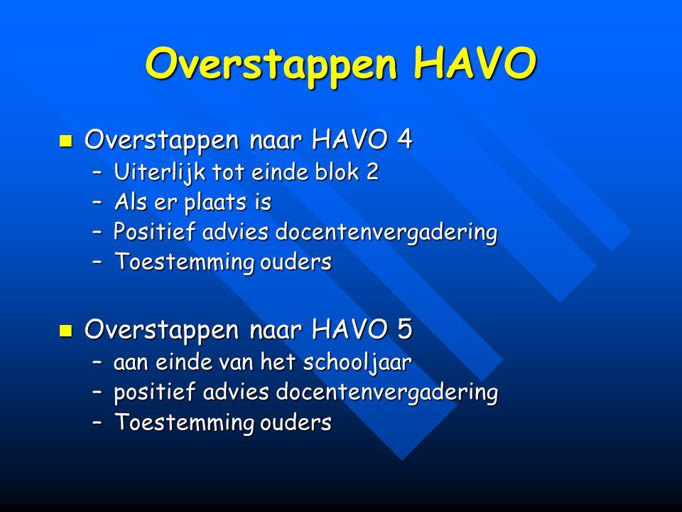 Overstappen HAVO Overstappen naar HAVO 4 Overstappen naar HAVO 4 –Uiterlijk tot einde blok 2 –Als er plaats is –Positief advies docentenvergadering –T