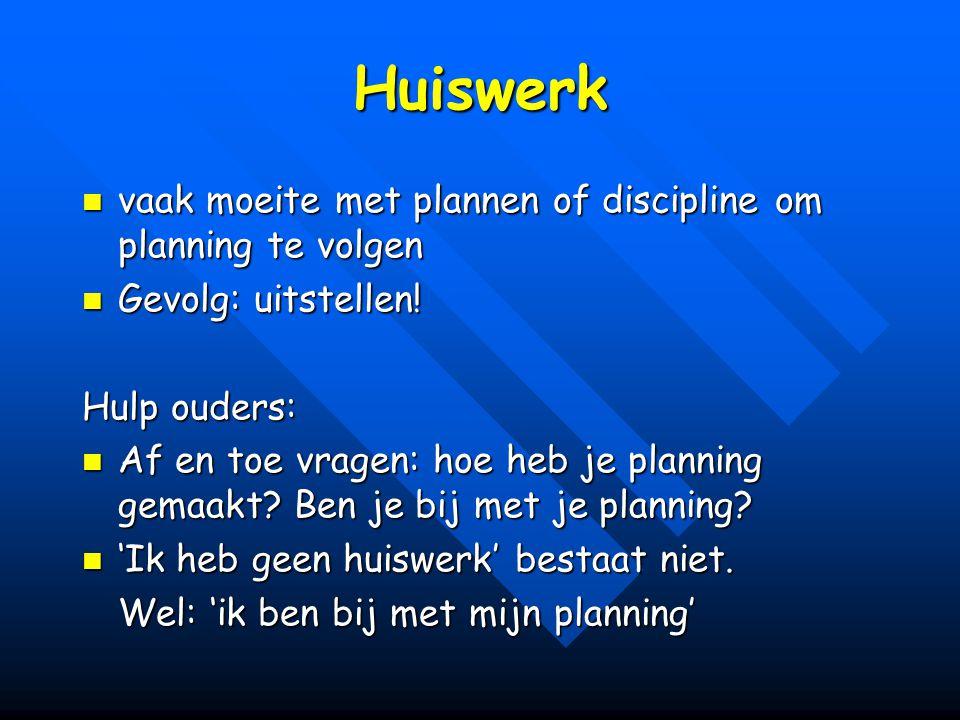Huiswerk vaak moeite met plannen of discipline om planning te volgen vaak moeite met plannen of discipline om planning te volgen Gevolg: uitstellen! G