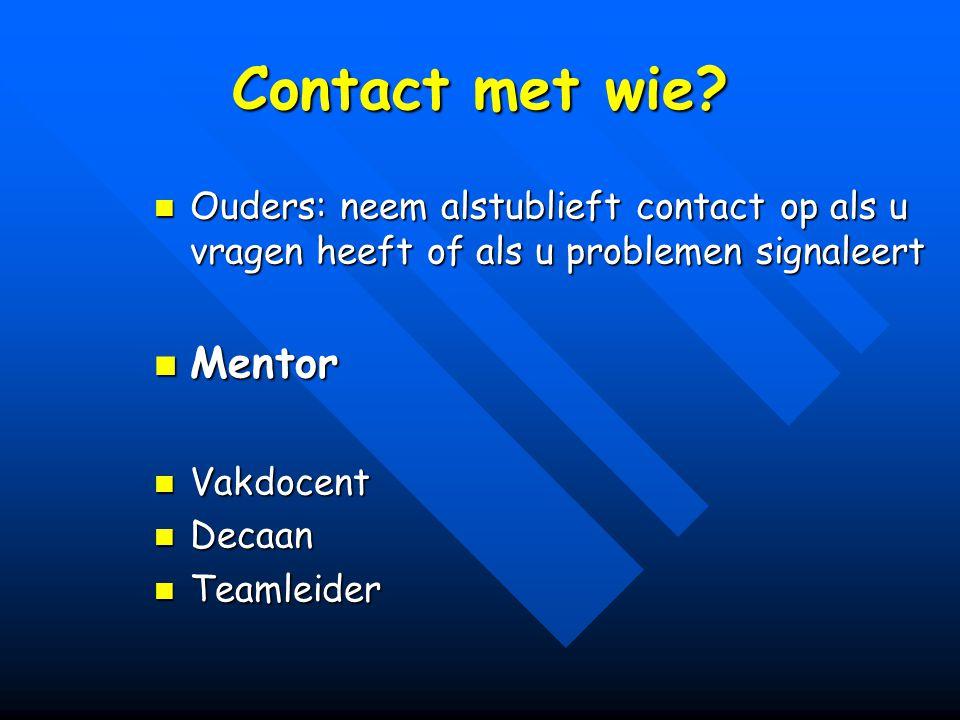 Contact met wie? Ouders: neem alstublieft contact op als u vragen heeft of als u problemen signaleert Ouders: neem alstublieft contact op als u vragen