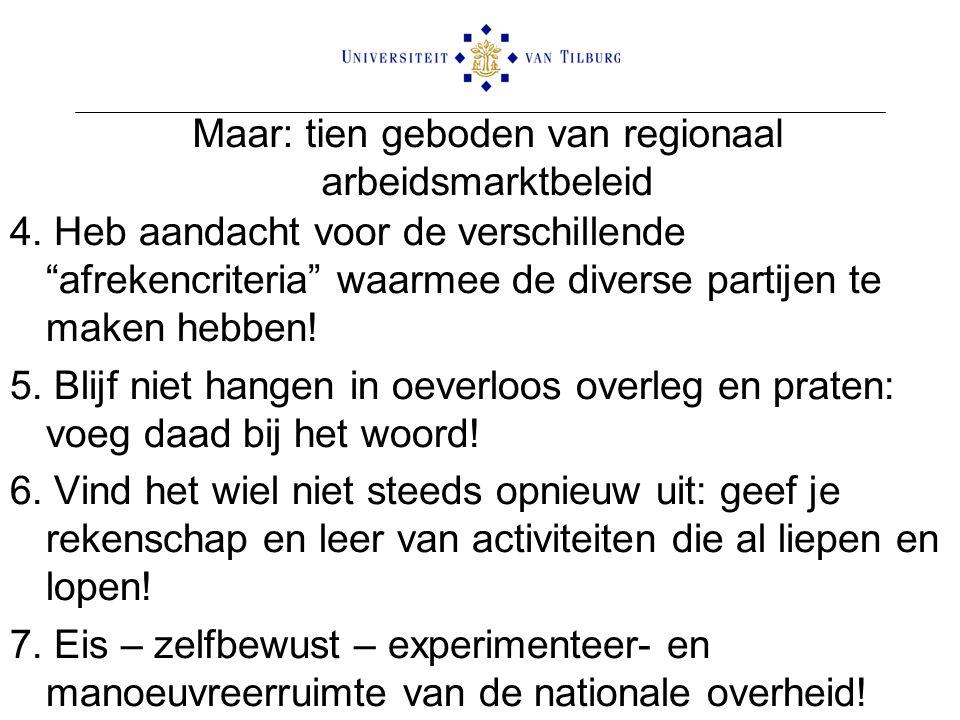 """Maar: tien geboden van regionaal arbeidsmarktbeleid 4. Heb aandacht voor de verschillende """"afrekencriteria"""" waarmee de diverse partijen te maken hebbe"""