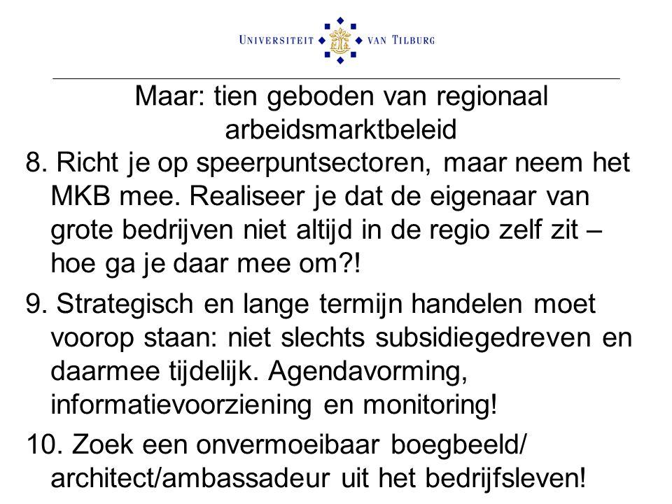 Maar: tien geboden van regionaal arbeidsmarktbeleid 8. Richt je op speerpuntsectoren, maar neem het MKB mee. Realiseer je dat de eigenaar van grote be