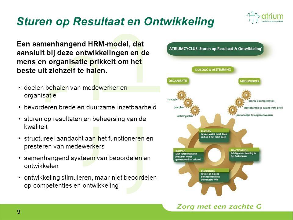 9 Sturen op Resultaat en Ontwikkeling Een samenhangend HRM-model, dat aansluit bij deze ontwikkelingen en de mens en organisatie prikkelt om het beste uit zichzelf te halen.