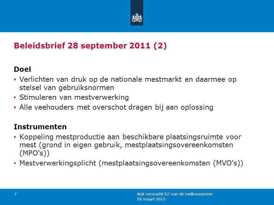 20 maart 2013 Wat verwacht EZ van de melkveesector 7 Beleidsbrief 28 september 2011 (2) Doel Verlichten van druk op de nationale mestmarkt en daarmee