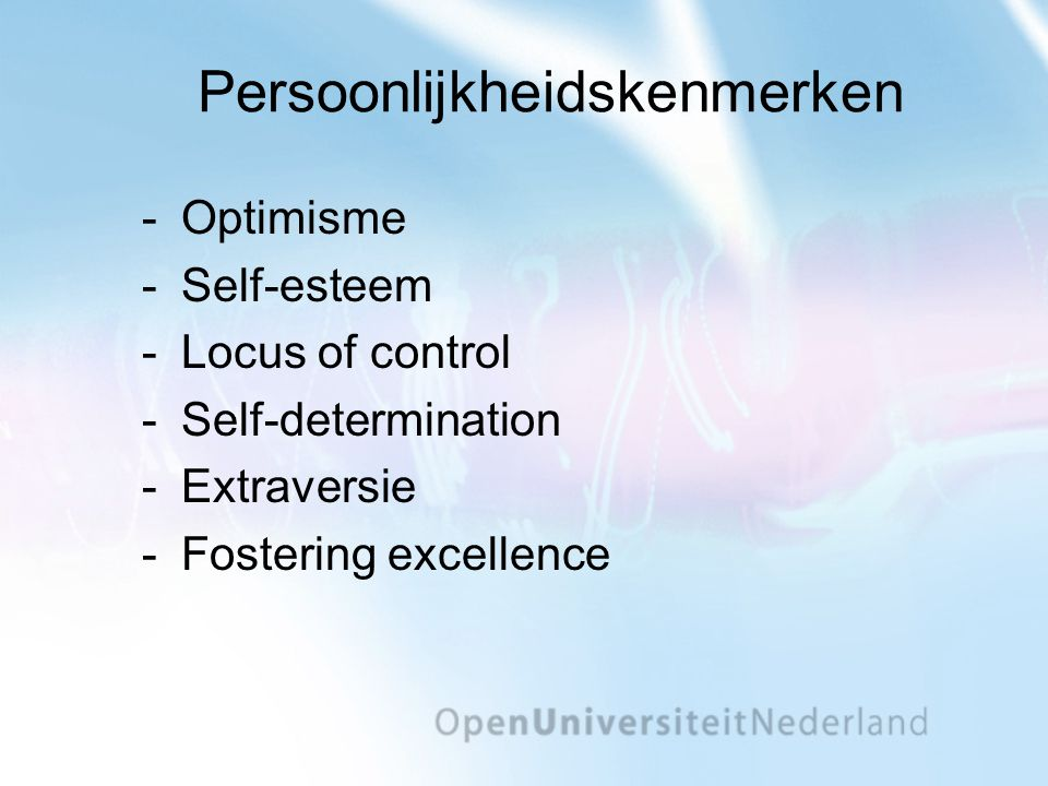 Persoonlijkheidskenmerken ­Optimisme ­Self-esteem ­Locus of control ­Self-determination ­Extraversie ­Fostering excellence