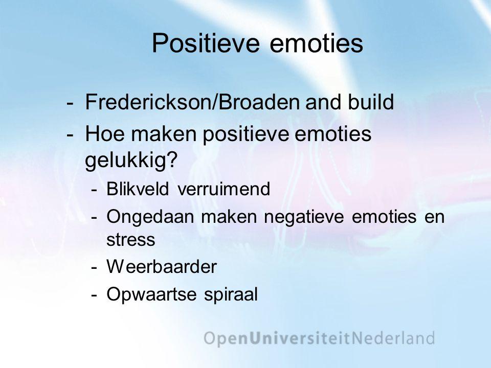 Positieve emoties Frederickson/Broaden and build Hoe maken positieve emoties gelukkig.