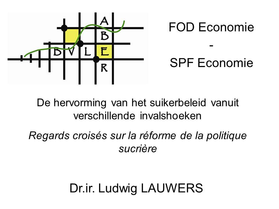 FOD Economie - SPF Economie De hervorming van het suikerbeleid vanuit verschillende invalshoeken Regards croisés sur la réforme de la politique sucrière Dr.ir.