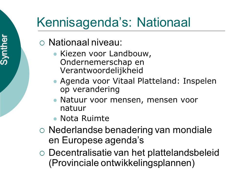 Synther Kennisagenda's: Nationaal  Nationaal niveau: Kiezen voor Landbouw, Ondernemerschap en Verantwoordelijkheid Agenda voor Vitaal Platteland: Ins
