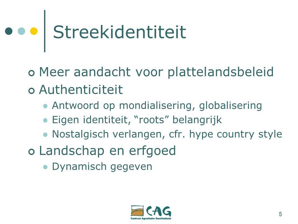 5 Streekidentiteit Meer aandacht voor plattelandsbeleid Authenticiteit Antwoord op mondialisering, globalisering Eigen identiteit, roots belangrijk Nostalgisch verlangen, cfr.