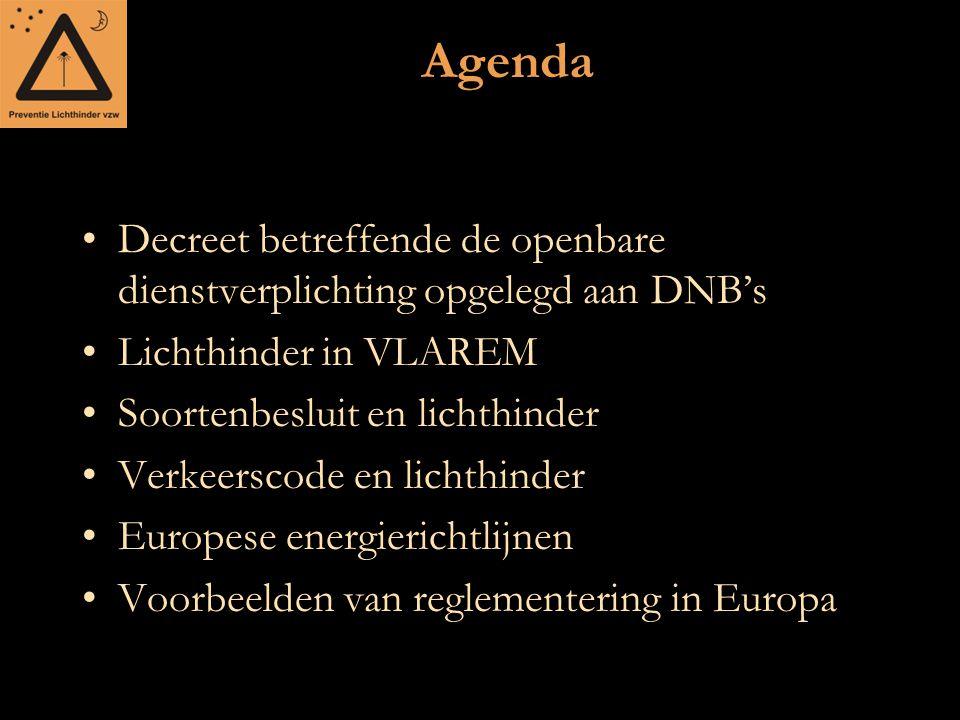 Agenda Decreet betreffende de openbare dienstverplichting opgelegd aan DNB's Lichthinder in VLAREM Soortenbesluit en lichthinder Verkeerscode en licht