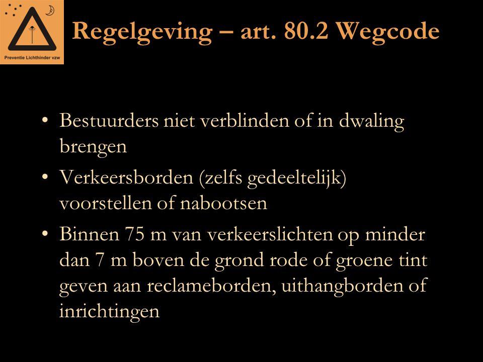 Regelgeving – art. 80.2 Wegcode Bestuurders niet verblinden of in dwaling brengen Verkeersborden (zelfs gedeeltelijk) voorstellen of nabootsen Binnen