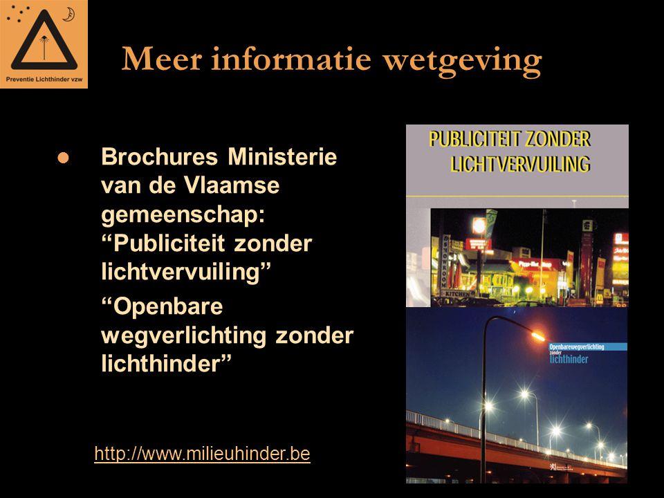 """Meer informatie wetgeving Brochures Ministerie van de Vlaamse gemeenschap: """"Publiciteit zonder lichtvervuiling"""" """"Openbare wegverlichting zonder lichth"""