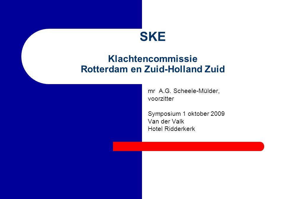 SKE Klachtencommissie Rotterdam en Zuid-Holland Zuid mr A.G. Scheele-Mülder, voorzitter Symposium 1 oktober 2009 Van der Valk Hotel Ridderkerk
