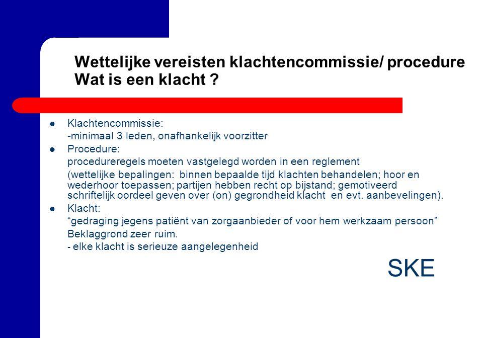 Wettelijke vereisten klachtencommissie/ procedure Wat is een klacht .